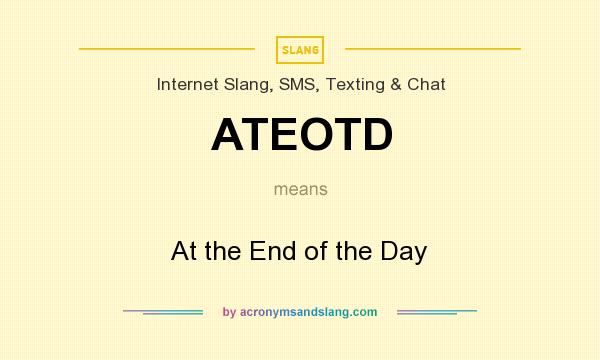 What does ATEOTD mean? It stands for At the End of the Day