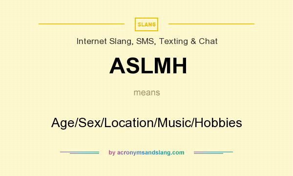 What does ASLMH mean? It stands for Age/Sex/Location/Music/Hobbies