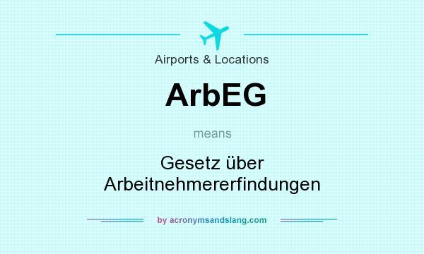 What does ArbEG mean? It stands for Gesetz über Arbeitnehmererfindungen