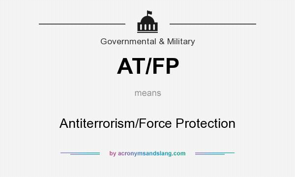 What does AT/FP mean? It stands for Antiterrorism/Force Protection
