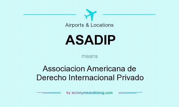 What does ASADIP mean? It stands for Associacion Americana de Derecho Internacional Privado