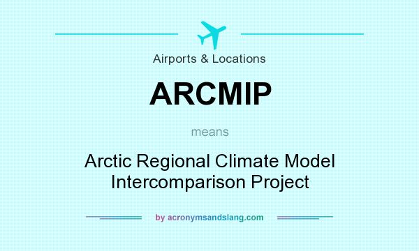 What does ARCMIP mean? It stands for Arctic Regional Climate Model Intercomparison Project