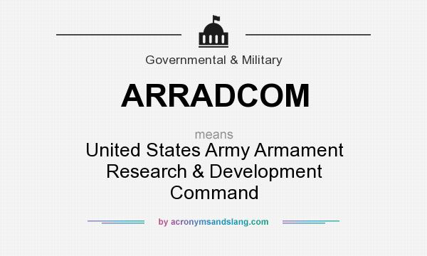 What does ARRADCOM mean? It stands for United States Army Armament Research & Development Command