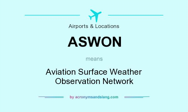 What does ASWON mean? It stands for Aviation Surface Weather Observation Network