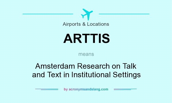 What does ARTTIS mean? It stands for Amsterdam Research on Talk and Text in Institutional Settings