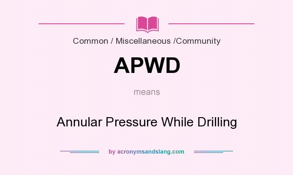 What does APWD mean? It stands for Annular Pressure While Drilling