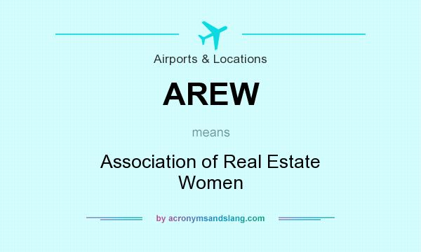 What does AREW mean? It stands for Association of Real Estate Women