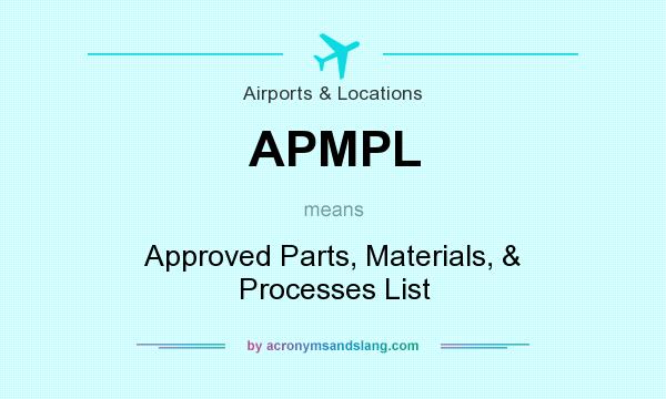 What does APMPL mean? It stands for Approved Parts, Materials, & Processes List