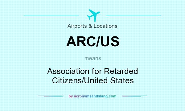 What does ARC/US mean? It stands for Association for Retarded Citizens/United States