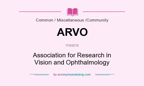 What does ARVO mean? It stands for Association for Research in Vision and Ophthalmology