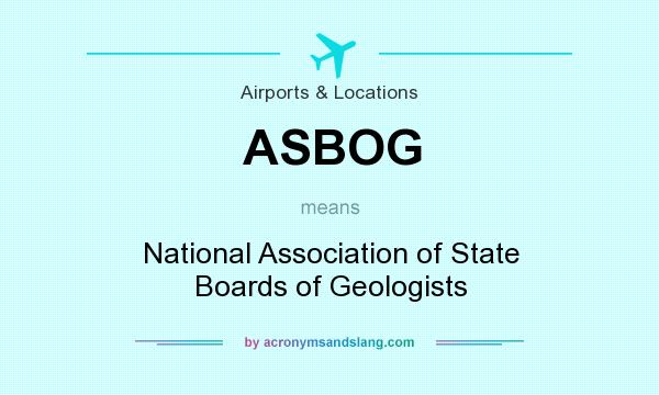 What does ASBOG mean? It stands for National Association of State Boards of Geologists
