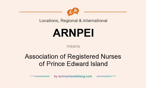 What does ARNPEI mean? It stands for Association of Registered Nurses of Prince Edward Island