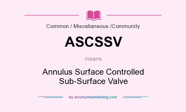What does ASCSSV mean? It stands for Annulus Surface Controlled Sub-Surface Valve