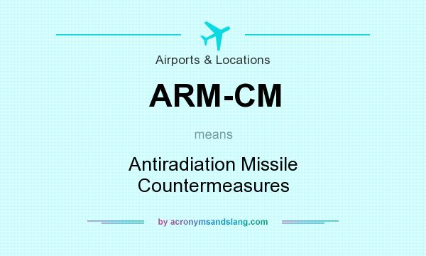 What does ARM-CM mean? It stands for Antiradiation Missile Countermeasures
