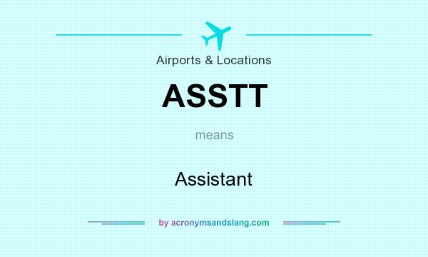 What does ASSTT mean? It stands for Assistant