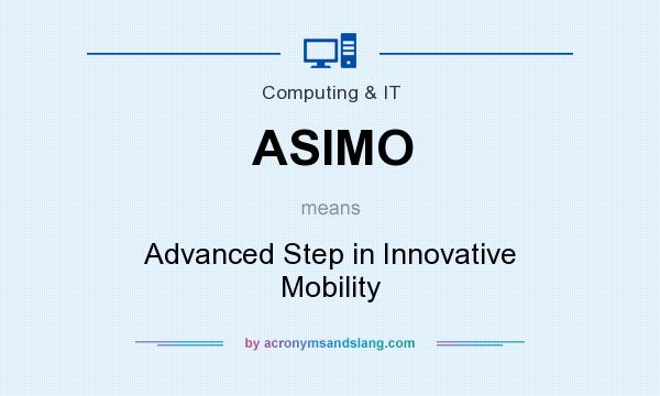 What does ASIMO mean? It stands for Advanced Step in Innovative Mobility