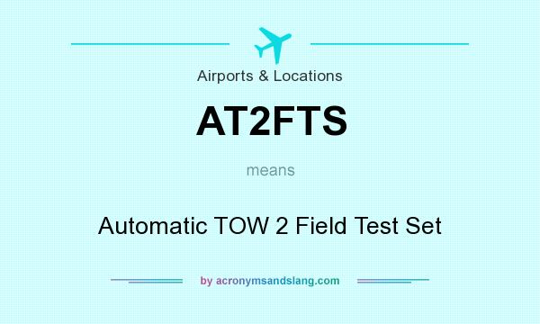 What does AT2FTS mean? It stands for Automatic TOW 2 Field Test Set