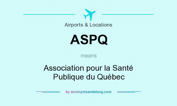 What does ASPQ mean? It stands for Association pour la Santé Publique du Québec
