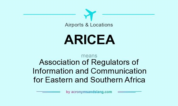 What does ARICEA mean? It stands for Association of Regulators of Information and Communication for Eastern and Southern Africa