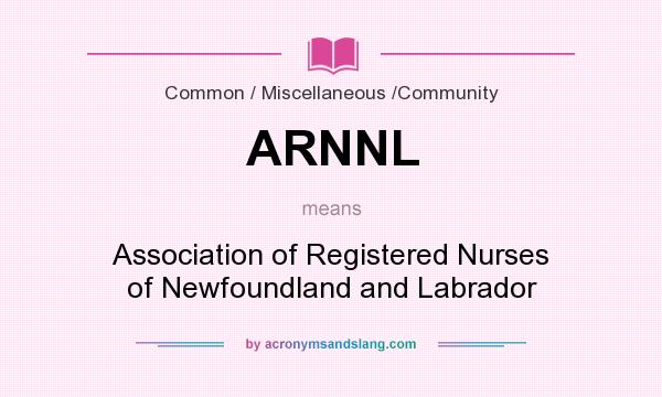 What does ARNNL mean? It stands for Association of Registered Nurses of Newfoundland and Labrador