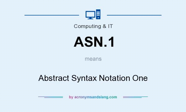 What does ASN.1 mean? It stands for Abstract Syntax Notation One
