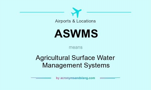 What does ASWMS mean? It stands for Agricultural Surface Water Management Systems