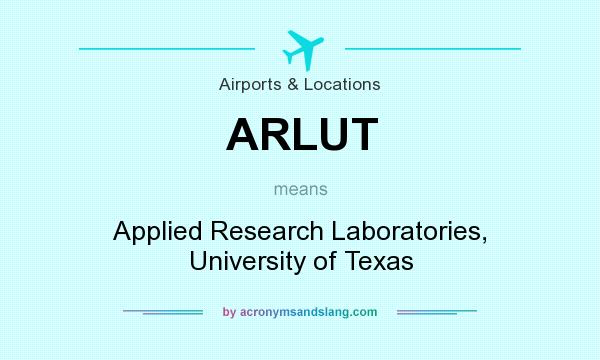 What does ARLUT mean? It stands for Applied Research Laboratories, University of Texas
