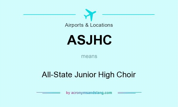 What does ASJHC mean? It stands for All-State Junior High Choir