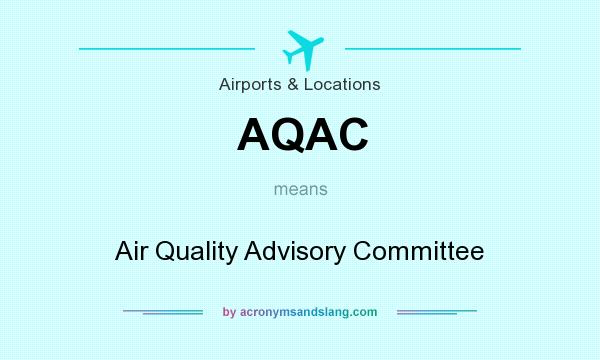 What does AQAC mean? It stands for Air Quality Advisory Committee