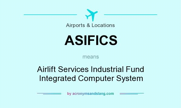 What does ASIFICS mean? It stands for Airlift Services Industrial Fund Integrated Computer System