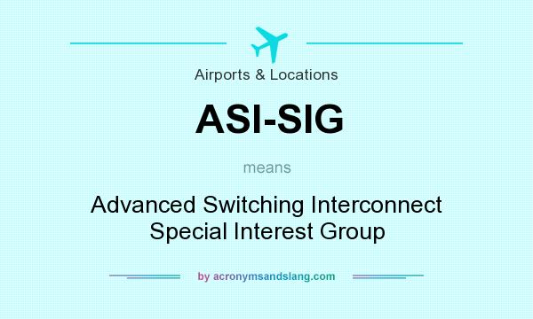 What does ASI-SIG mean? It stands for Advanced Switching Interconnect Special Interest Group