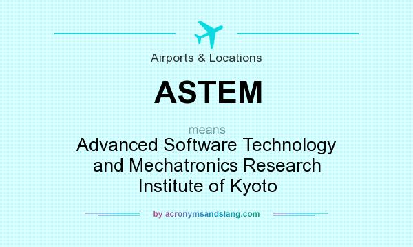 What does ASTEM mean? It stands for Advanced Software Technology and Mechatronics Research Institute of Kyoto
