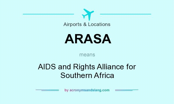 What does ARASA mean? It stands for AIDS and Rights Alliance for Southern Africa