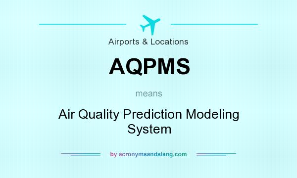 What does AQPMS mean? It stands for Air Quality Prediction Modeling System