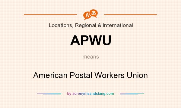 What does APWU mean? It stands for American Postal Workers Union