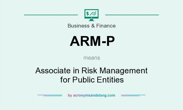 What does ARM-P mean? It stands for Associate in Risk Management for Public Entities
