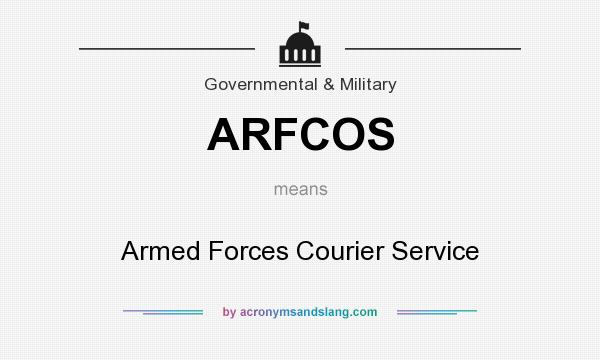 What does ARFCOS mean? It stands for Armed Forces Courier Service