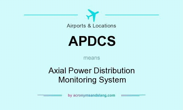 What does APDCS mean? It stands for Axial Power Distribution Monitoring System