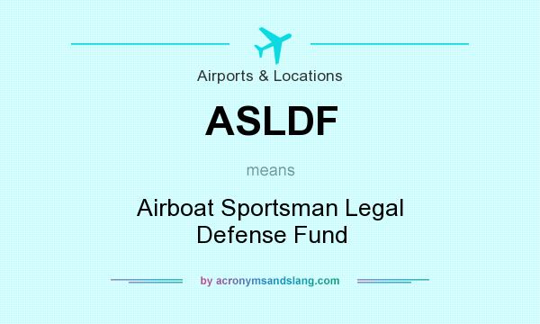 What does ASLDF mean? It stands for Airboat Sportsman Legal Defense Fund