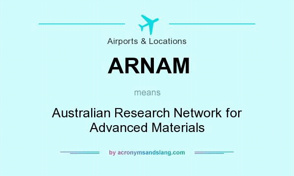 What does ARNAM mean? It stands for Australian Research Network for Advanced Materials