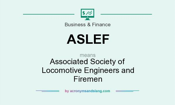 What does ASLEF mean? It stands for Associated Society of Locomotive Engineers and Firemen