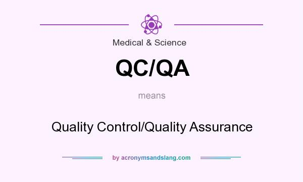 What does QC/QA mean? It stands for Quality Control/Quality Assurance