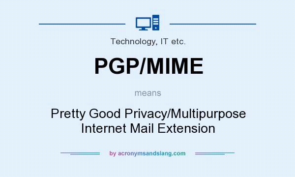 What does PGP/MIME mean? It stands for Pretty Good Privacy/Multipurpose Internet Mail Extension