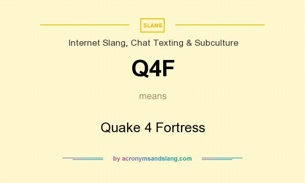 What does Q4F mean? It stands for Quake 4 Fortress