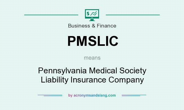 What does PMSLIC mean? It stands for Pennsylvania Medical Society Liability Insurance Company