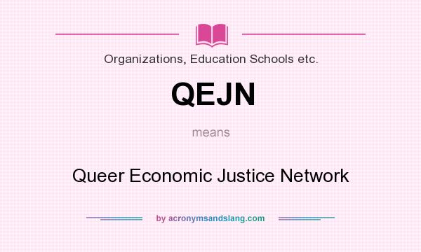 What does QEJN mean? It stands for Queer Economic Justice Network