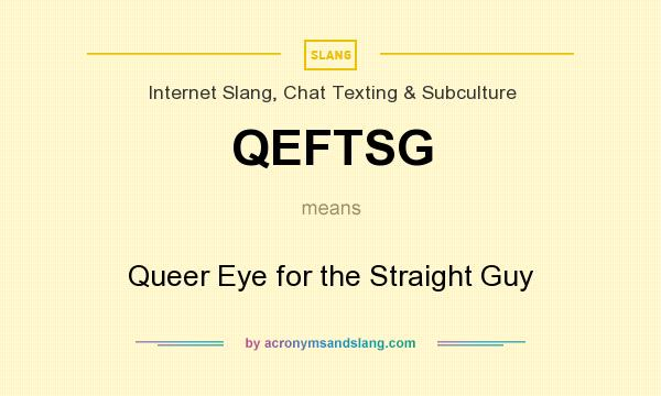What does QEFTSG mean? It stands for Queer Eye for the Straight Guy