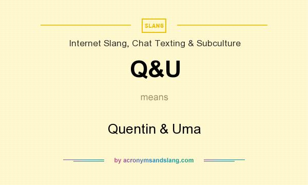 What does Q&U mean? It stands for Quentin & Uma
