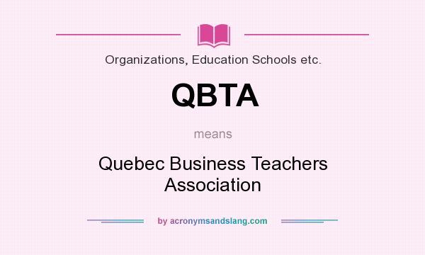 What does QBTA mean? It stands for Quebec Business Teachers Association
