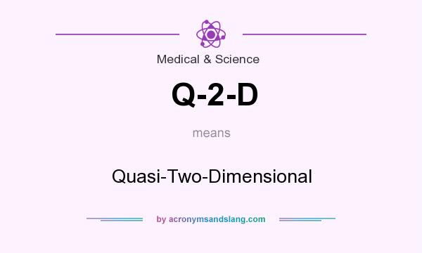 What does Q-2-D mean? It stands for Quasi-Two-Dimensional